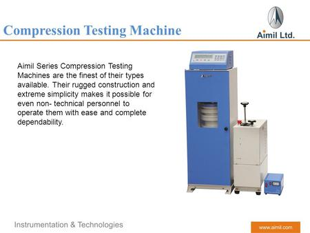 Compression Testing Machine Aimil Series Compression Testing Machines are the finest of their types available. Their rugged construction and extreme simplicity.