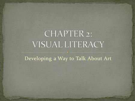 Developing a Way to Talk About Art. We are surrounded by images, but how do we read visual information? It is impossible to recognize, understand, or.
