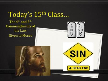 Today's 15 th Class… The 4 th and 5 th Commandments of the Law Given to Moses.
