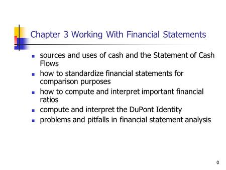 0 Chapter 3 Working With Financial Statements sources and uses of cash and the Statement of Cash Flows how to standardize financial statements for comparison.