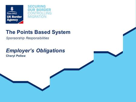The Points Based System Sponsorship Responsibilities Employer's Obligations Cheryl Pellew.
