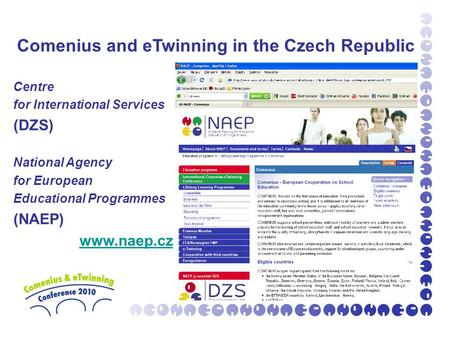 Comenius and eTwinning in the Czech Republic Centre for International Services (DZS) National Agency for European Educational Programmes (NAEP) www.naep.cz.