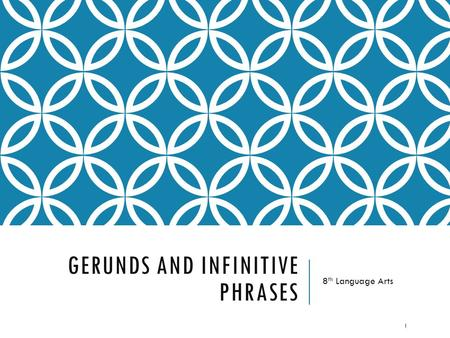 GERUNDS AND INFINITIVE PHRASES 8 th Language Arts 1.