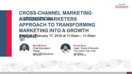 CROSS-CHANNEL MARKETING AUTOMATION: A MODERN MARKETERS APPROACH TO TRANSFORMING MARKETING INTO A GROWTH ENGINE Webinar - February 17, 2016 at 11:00am –