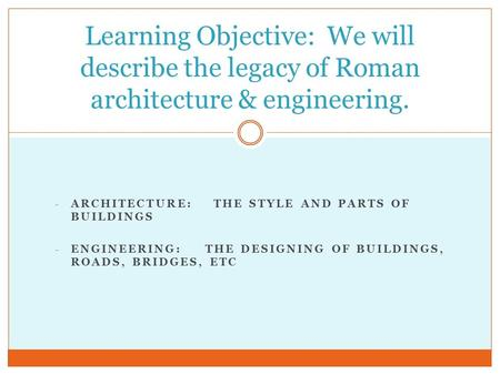 - ARCHITECTURE: THE STYLE AND PARTS OF BUILDINGS - ENGINEERING:THE DESIGNING OF BUILDINGS, ROADS, BRIDGES, ETC Learning Objective: We will describe the.