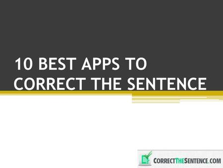 10 BEST APPS TO CORRECT THE SENTENCE. When you are writing anywhere else it can be frustrating to find the best app that can correct the sentences online.