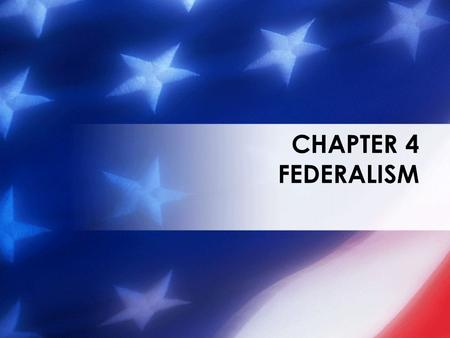 CHAPTER 4 FEDERALISM. WHAT YOU MUST UNDERSTAND Relations Among the States Explain how the Constitution regulates interstate relations. Developing Federalism.