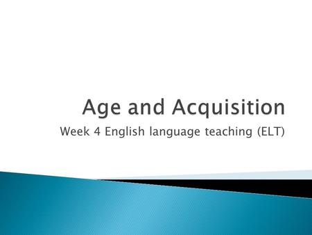 Week 4 English language teaching (ELT).  In language teaching we must practice and practice.. As a child learning his first language he repeats over.