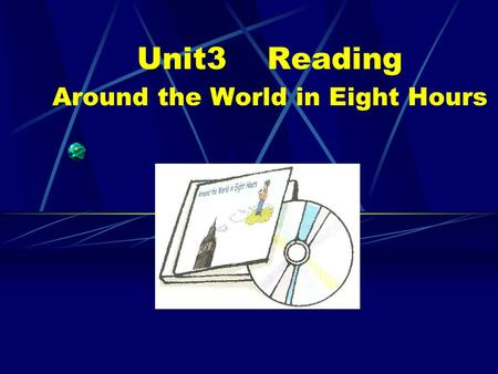 Unit3 Reading Around the World in Eight Hours. Questions for Paragraph 1 It can help us learn English and geography at the same time. Its name is ` Around.