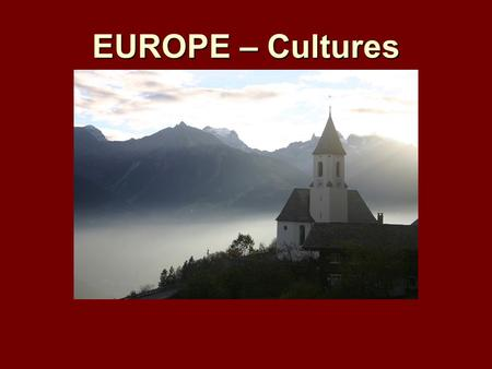 EUROPE – Cultures. Europe Ancient Greece and Rome (B.C.E. and first four centuries A.D.) Ancient Greece and Rome (B.C.E. and first four centuries A.D.)