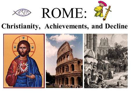 ROME: Christianity, Achievements, and Decline. Origins of Christianity Had its roots in Judaism Was lead by Jesus of Nazareth who was proclaimed the Messiah.