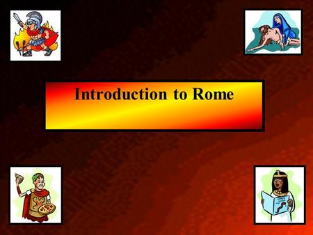 Introduction to Rome Rome/geography Italy = peninsula about 750 miles long Apennine Mountains run down the river Three important fertile plains = Po.