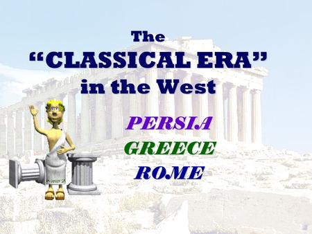 "The ""CLASSICAL ERA"" in the West PERSIAGREECEROME."