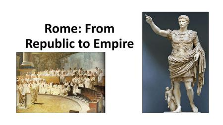 Rome: From Republic to Empire. Formation and Government of the Roman Republic (509-27 BCE) King overthrown in 509 BCE Establishment of a republic Government.