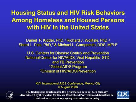 Housing Status and HIV Risk Behaviors Among Homeless and Housed Persons with HIV in the United States The findings and conclusions in this presentation.