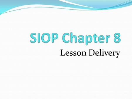 Lesson Delivery. THE SIOP MODEL Lesson Delivery Compre- hensible Input Lesson Preparation Building Background Strategies Interaction Practice and Application.