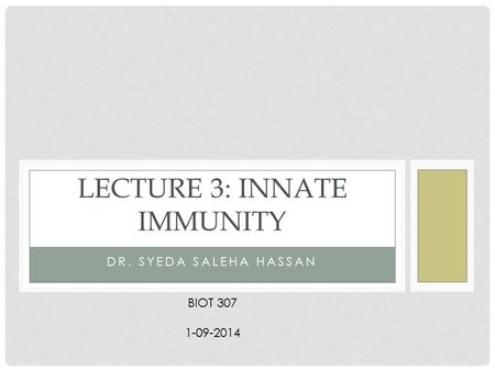 DR. SYEDA SALEHA HASSAN LECTURE 3: INNATE IMMUNITY BIOT 307 1-09-2014.