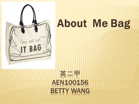 About Me Bag. ◎ ◎ Time is the ultimate resource ◎ Save energy ◎ Never stop learning.