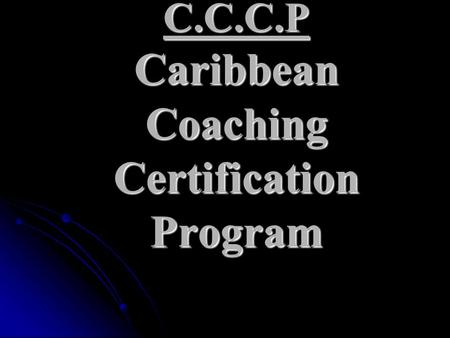 C.C.C.P Caribbean Coaching Certification Program.