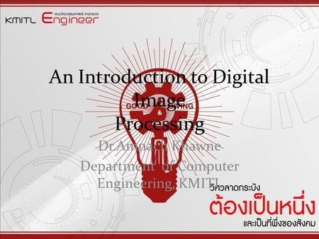 An Introduction to Digital Image Processing Dr.Amnach Khawne Department of Computer Engineering, KMITL.