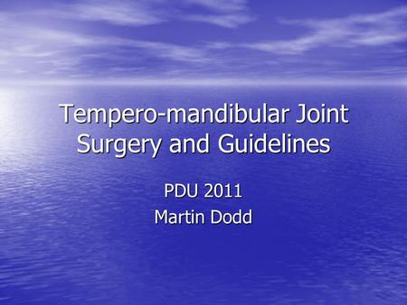 Tempero-mandibular Joint Surgery and Guidelines PDU 2011 Martin Dodd.