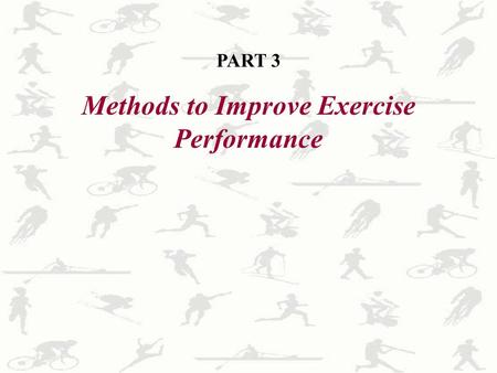 PART 3 Methods to Improve Exercise Performance. Chapter 10 Training For Sport and Performance.