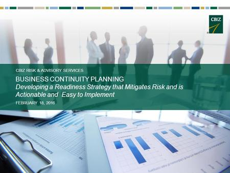 CBIZ RISK & ADVISORY SERVICES BUSINESS CONTINUITY PLANNING Developing a Readiness Strategy that Mitigates Risk and is Actionable and Easy to Implement.