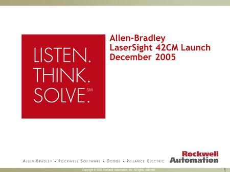 Copyright © 2005 Rockwell Automation, Inc. All rights reserved. 1 Allen-Bradley LaserSight 42CM Launch December 2005.