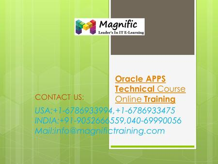 Oracle APPS Technical Course Online Training CONTACT US: USA:+1-6786933994,+1-6786933475 INDIA:+91-9052666559,040-69990056
