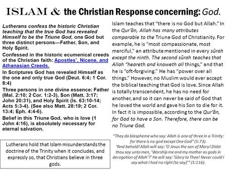 ISLAM & the Christian Response concerning: God. Lutherans confess the historic Christian teaching that the true God has revealed Himself to be the Triune.