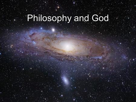 Philosophy and God. Theism – the assertion that there is a God theos = God (Greek) –Implications: o Life here on earth has an eternal dimension. o Purpose.