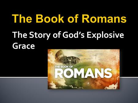 The Story of God's Explosive Grace. The Role of Hope in the Christian Life Romans 8.24-25.