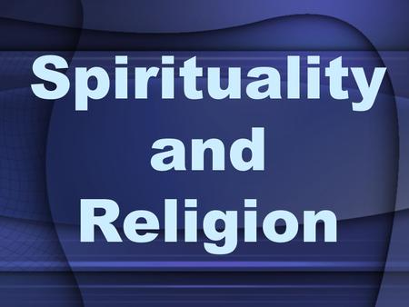 Spirituality and Religion. Why does Spirituality and Religion play an important role in the Healthcare?