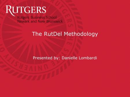 The RutDel Methodology Presented by: Danielle Lombardi.