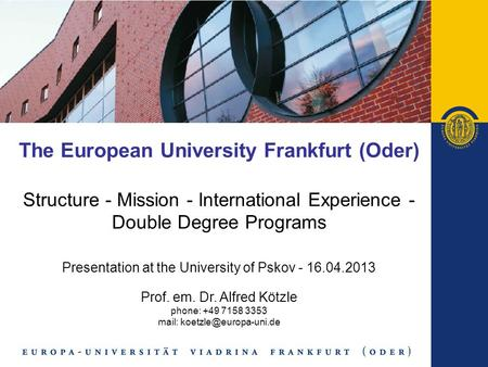 The European University Frankfurt (Oder) Structure - Mission - International Experience - Double Degree Programs Presentation at the University of Pskov.