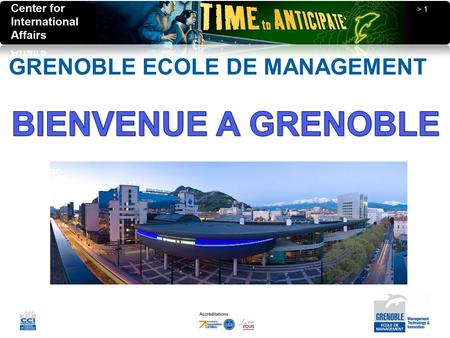 > 1 Center for International Affairs GRENOBLE ECOLE DE MANAGEMENT.