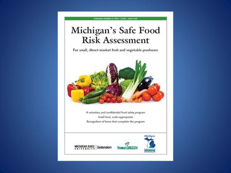 Food Safety Important? Aug 22-28, 2012 12 Food Safety recalls on FDA Website 25% for fresh produce – Salmonella, Listeria.