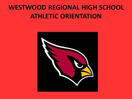 WESTWOOD REGIONAL HIGH SCHOOL ATHLETIC ORIENTATION.