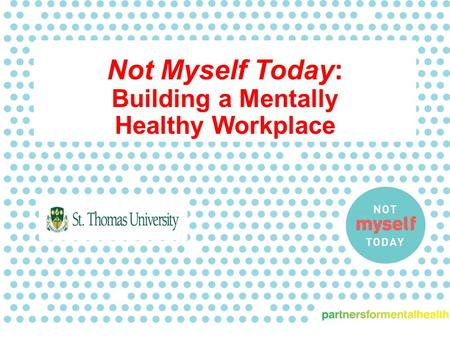 Not Myself Today: Building a Mentally Healthy Workplace.