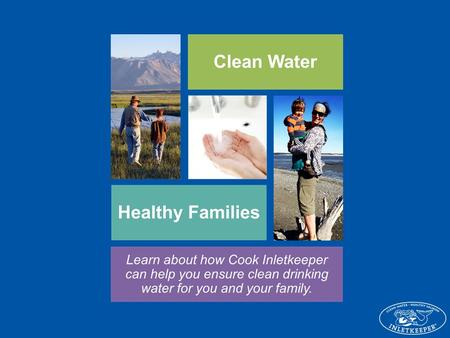 Presentation Outline Cook Inletkeeper Mission & Programs Water Quality Basics Water Testing Options Sampling Schedule and Instructions Questions? Wrap.