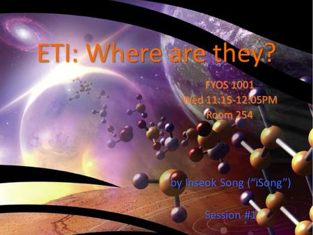 "ETI: Where are they? by Inseok Song (""iSong"") Session #1 FYOS 1001 Wed 11:15-12:05PM Room 254."