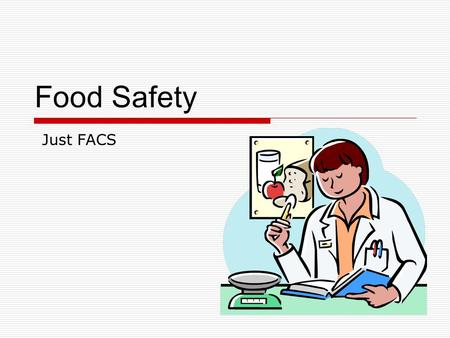 Food Safety Just FACS. What is a foodborne illness?  Sickness caused by eating food that contains a harmful substance.