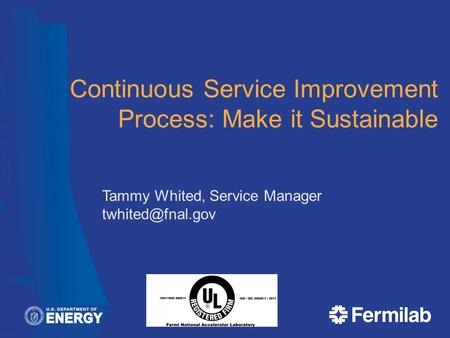 Continuous Service Improvement Process: Make it Sustainable Tammy Whited, Service Manager