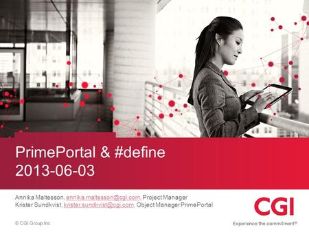 © CGI Group Inc. PrimePortal & #define 2013-06-03 Annika Maltesson, Project Krister Sundkvist,