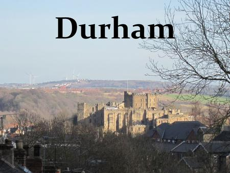 Durham. Durham is a capital city of County Durham and lies in the north east of England. Castle from 11th century and Cathedral are the jewels of this.