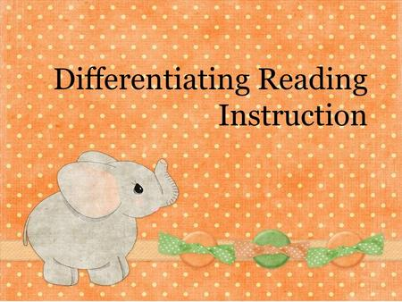 Differentiating Reading Instruction. What does it mean to differentiate?