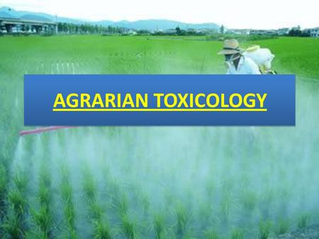 AGRARIAN TOXICOLOGY. AGRARIAN rural; agricultural composed of or pertaining to farmers relating to land, land tenure, or the division of landed property.