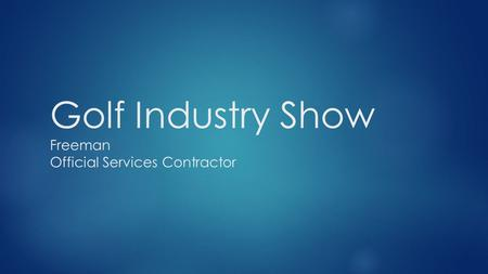 Golf Industry Show Freeman Official Services Contractor.