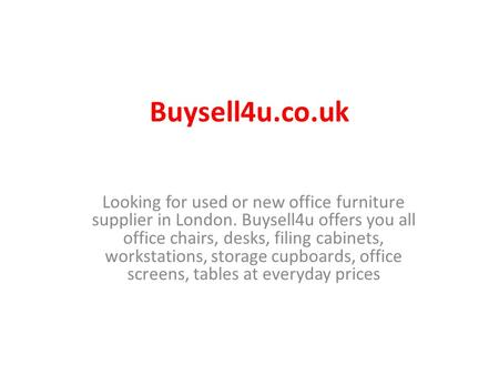Buysell4u.co.uk Looking for used or new office furniture supplier in London. Buysell4u offers you all office chairs, desks, filing cabinets, workstations,
