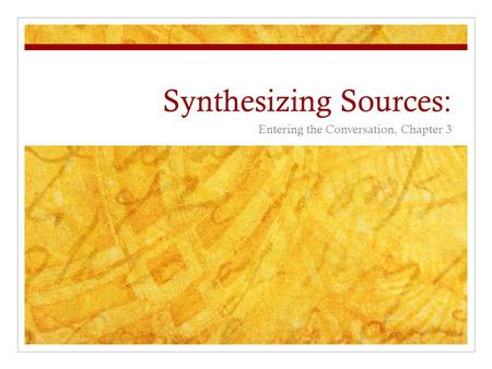 Synthesizing Sources: Entering the Conversation, Chapter 3.